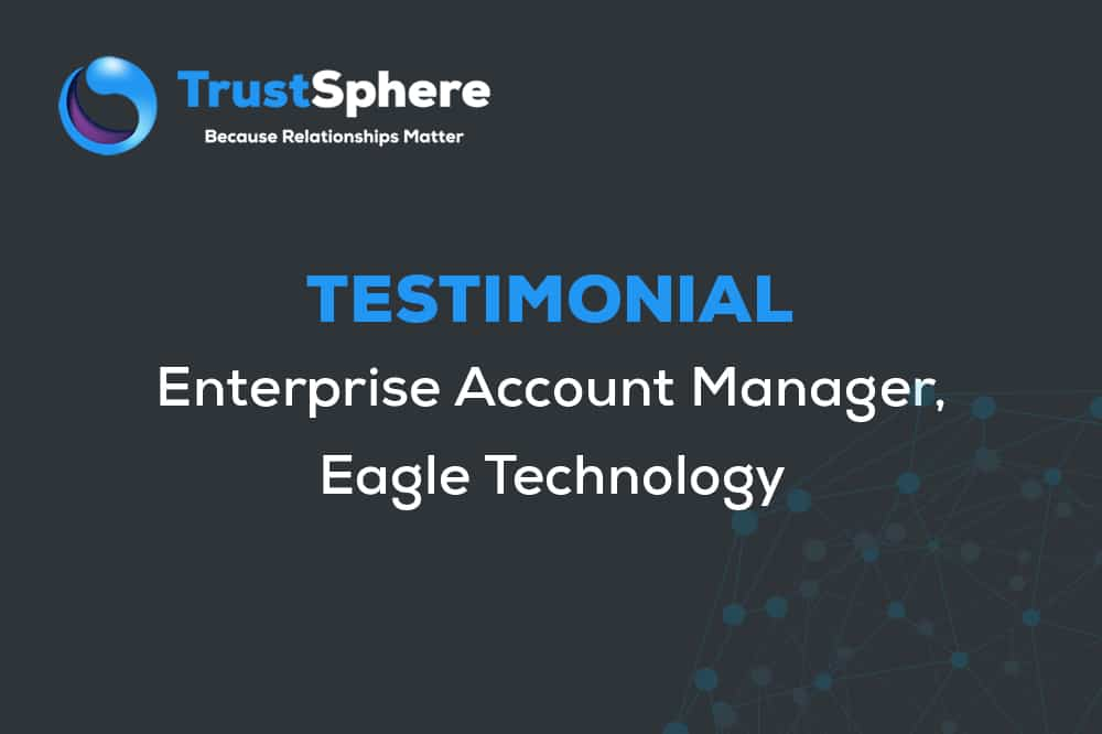 testimonial enterprise account manager eagle technology trustsphere - Account Technology